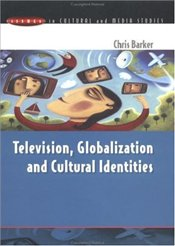 Television, Globalization and Cultural Identities - BARKER, CHRISTOPHER
