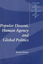 POPULAR DISSENT, HUMAN AGENCY AND GLOBAL POLITICS - BLEIKER, ROLAND