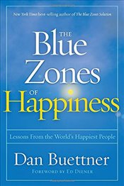 Blue Zones of Happiness : Lessons from the Worlds Happiest People - Buettner, Dan