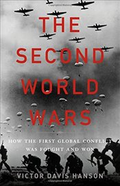 Second World Wars: How the First Global Conflict Was Fought and Won - Hanson, Victor Davis