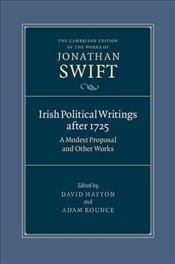 Irish Political Writings after 1725 : A Modest Proposal and Other Works  - Swift, Jonathan