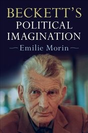 Becketts Political Imagination - Morin, Emilie