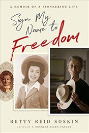 Sign My Name to Freedom : A Memoir of a Pioneering Life - Soskin, Betty Reid