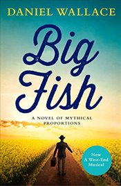 Big Fish : A Novel of Mythical Proportions - Wallace, Daniel