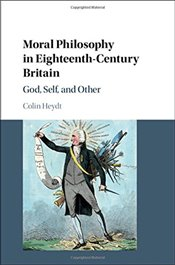 Moral Philosophy in Eighteenth-Century Britain : God, Self, and Other - Heydt, Colin