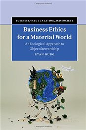 Business Ethics for a Material World : An Ecological Approach to Object Stewardship - Burg, Ryan