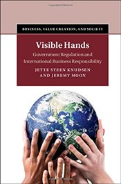 Visible Hands : Government Regulation and International Business Responsibility - Knudsen, Jette Steen