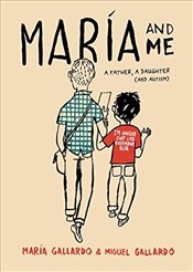 Maria and Me : A Father, a Daughter (and Autism) - Gallardo, Maria