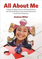 All About Me : A Step-by-Step Guide to Telling Children and Young People on the Autism Spectrum - Miller, Andrew
