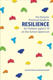 Parents Practical Guide to Resilience for Children aged 2-10 on the Autism Spectrum - Purkis, Jeanette