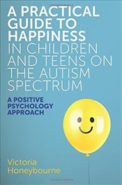 Practical Guide to Happiness in Children and Teens on the Autism Spectrum - Honeybourne, Victoria
