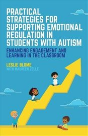 Practical Strategies for Supporting Emotional Regulation in Students with Autism - Blome, Leslie