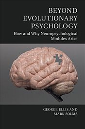 Beyond Evolutionary Psychology : How and Why Neuropsychological Modules Arise - Ellis, George