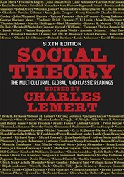 Social Theory 6e : The Multicultural, Global, and Classic Readings - Lemert, Charles