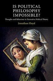 Is Political Philosophy Impossible? : Thoughts and Behaviour in Normative Political Theory - Floyd, Jonathan
