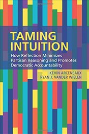 Taming Intuition : How Reflection Minimizes Partisan Reasoning - Arceneaux, Kevin