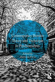 Contemporary Bionian Theory and Technique in Psychoanalysis -