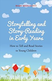 Storytelling and Story-Reading in Early Years : How to Tell and Read Stories to Young Children - Medlicott, Mary
