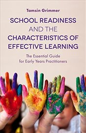 School Readiness and the Characteristics of Effective Learning - Grimmer, Tamsin