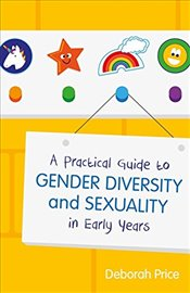 Practical Guide to Gender Diversity and Sexuality in Early Years - Price, Deborah