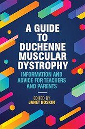 Guide to Duchenne Muscular Dystrophy : Information and Advice for Teachers and Parents - Hoskin, Janet