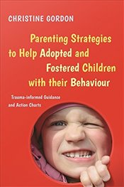 Parenting Strategies to Help Adopted and Fostered Children with Their Behaviour - Gordon, Christine