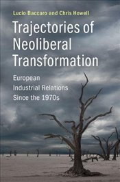 Trajectories of Neoliberal Transformation : European Industrial Relations Since the 1970s - Baccaro, Lucio
