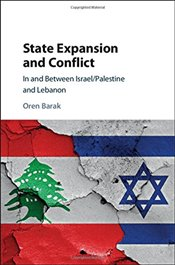 State Expansion and Conflict : In and between Israel / Palestine and Lebanon - Barak, Oren