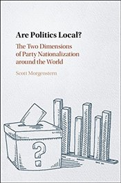 Are Politics Local? : The Two Dimensions of Party Nationalization around the World - Morgenstern, Scott