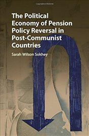 Political Economy of Pension Policy Reversal in Post-Communist Countries - Sokhey, Sarah Wilson