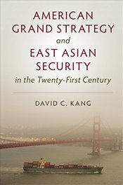 American Grand Strategy and East Asian Security in the Twenty-First  Century - Kang, David C.