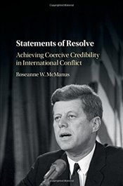 Statements of Resolve : Achieving Coercive Credibility in International Conflict - McManus, Roseanne W.