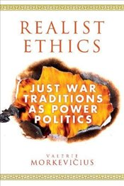 Realist Ethics : Just War Traditions as Power Politics - Morkevicius, Valerie