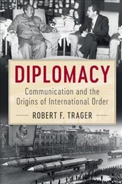 Diplomacy : Communication and the Origins of International Order - Trager, Robert F.