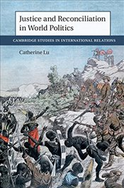 Justice and Reconciliation in World Politics - Lu, Catherine Yen-Ping