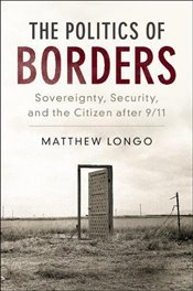 Politics of Borders : Sovereignty, Security, and the Citizen after 9/1 - Longo, Matthew