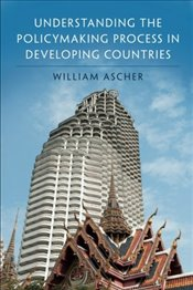 Understanding the Policymaking Process in Developing Countries - Ascher, William Louis
