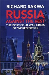 Russia Against the Rest : The Post-Cold War Crisis of World Order - Sakwa, Richard