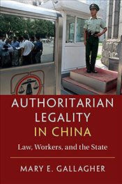 Authoritarian Legality in China : Law, Workers, and the State - Gallagher, Mary E.