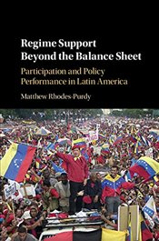Regime Support Beyond the Balance Sheet : Participation and Policy Performance in Latin America - Rhodes-Purdy, Matthew