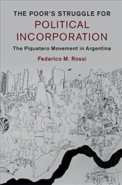 Poors Struggle for Political Incorporation : The Piquetero Movement in Argentina - Rossi, Federico M.