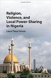 Religion, Violence, and Local Power-Sharing in Nigeria - Vinson, Laura Thaut