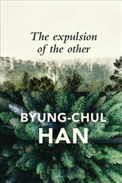 Expulsion of the Other : Society, Perception and Communication Today - Han, Byung-Chul