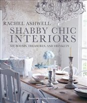 Shabby Chic Interiors : My Rooms, Treasures, and Trinkets - Ashwell, Rachel