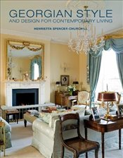 Georgian Style and Design for Contemporary Living - Spencer-Churchill, Henrietta