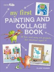 My First Painting and Collage Book : 35 fun and easy projects for children aged 7 plus - Youngs, Clare