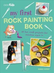 My First Rock Painting Book : 35 fun craft projects for children aged 7+ - Hardy, Emma