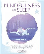 Mindfulness and Sleep : How to improve your sleep quality through practicing mindfulness - Black, Anna