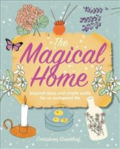 Magical Home : Inspired ideas and simple spells for an enchanted life - Greenleaf, Cerridwen