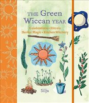 Green Wiccan Year : Celebrations, rituals, herbal magic, and kitchen witchery - Silja,